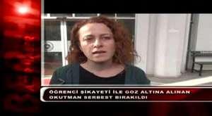 ÖĞRENCİ ŞİKAYETİ İLE GOZ ALTINA ALINAN OKUTMAN SERBEST BIRAKILDI